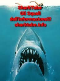 SharkTube gli Squali dell'informazione!!!
