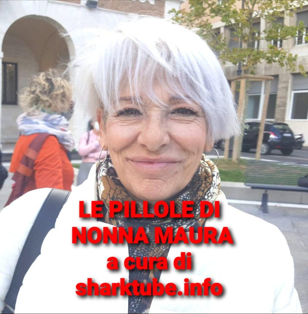 LE PILLOLE DI NONNA MAURA OGGI 12-07-2021