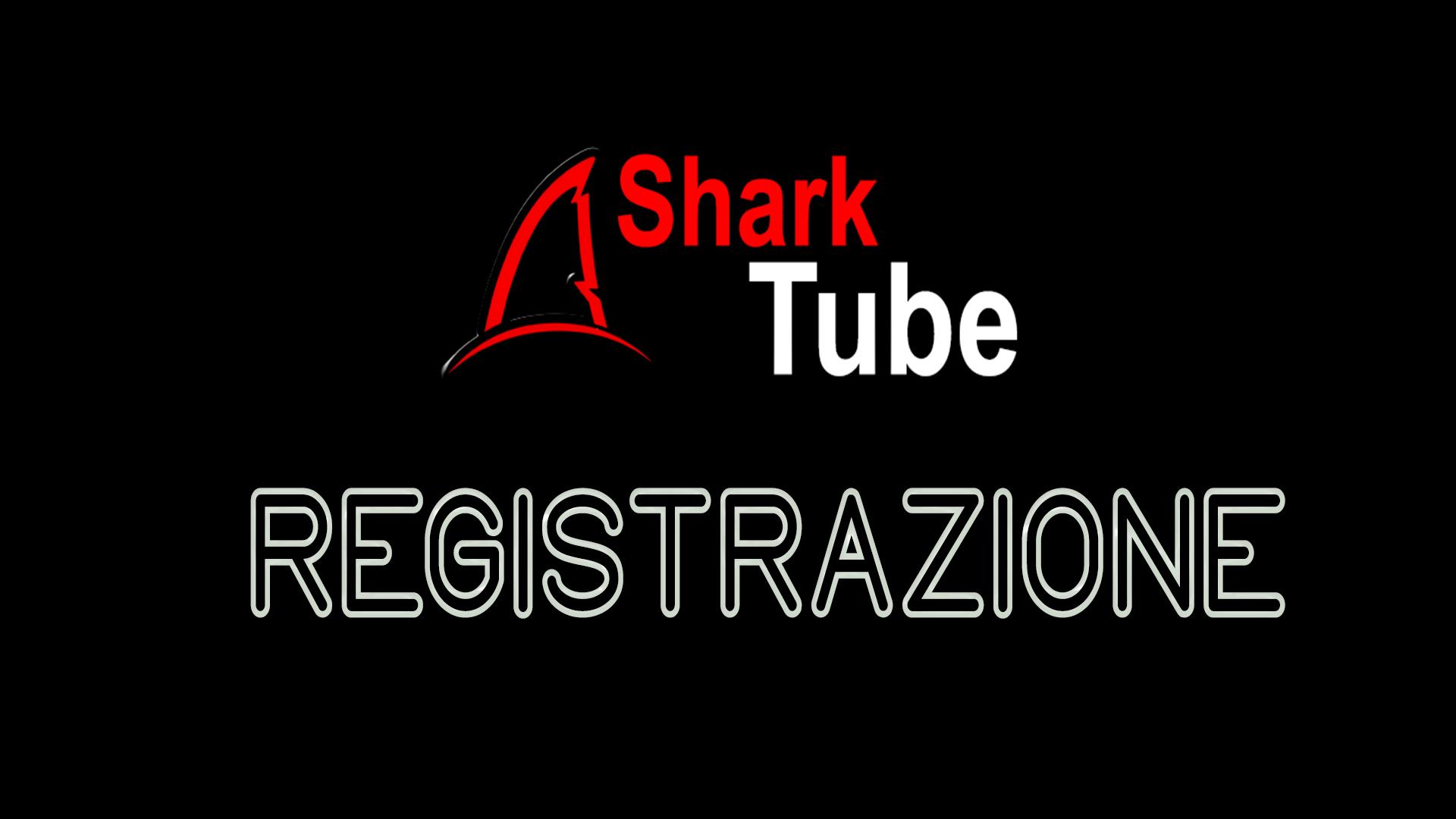 Registrazione Shark Tube